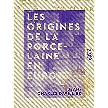 Les Origines de la porcelaine en Europe - Les fabriques italiennes du XVe au XVIIe siècle (French Edition)