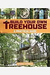 Build Your Own Treehouse: A Practical Guide Paperback