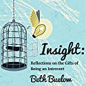 Insight: Reflections on the Gifts of Being an Introvert Audiobook by Beth L. Buelow Narrated by Beth L. Buelow
