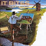 The Big Lad in the Windmill by IT BITES (1986-09-15)