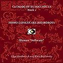 Homo Sapiens Are Bio-Robots: Human 'Software': Catalog of Human Souls, Book 1 Audiobook by Olga Skorbatyuk, Kate Bazilevsky Narrated by Charlie Brennan