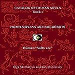 Homo Sapiens Are Bio-Robots: Human 'Software': Catalog of Human Souls, Book 1   Olga Skorbatyuk,Kate Bazilevsky