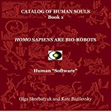 Homo Sapiens Are Bio-Robots: Human 'Software': Catalog of Human Souls, Book 1