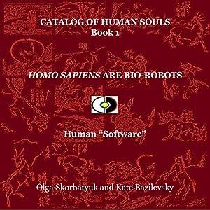 Homo Sapiens Are Bio-Robots: Human 'Software' Audiobook