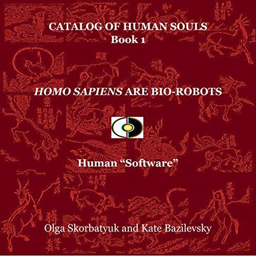 Homo Sapiens Are Bio-Robots: Human 'Software': Catalog of Human Souls, Book 1 by HPA Press