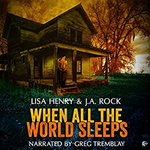 Audio Book Review: When all the World Sleeps by Lisa Henry & JA Rock (Authors) and Greg Tremblay (Narrator)