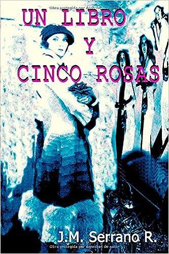 Un Libro Y Cinco Rosas por Jose Manuel Serrano Ramon epub