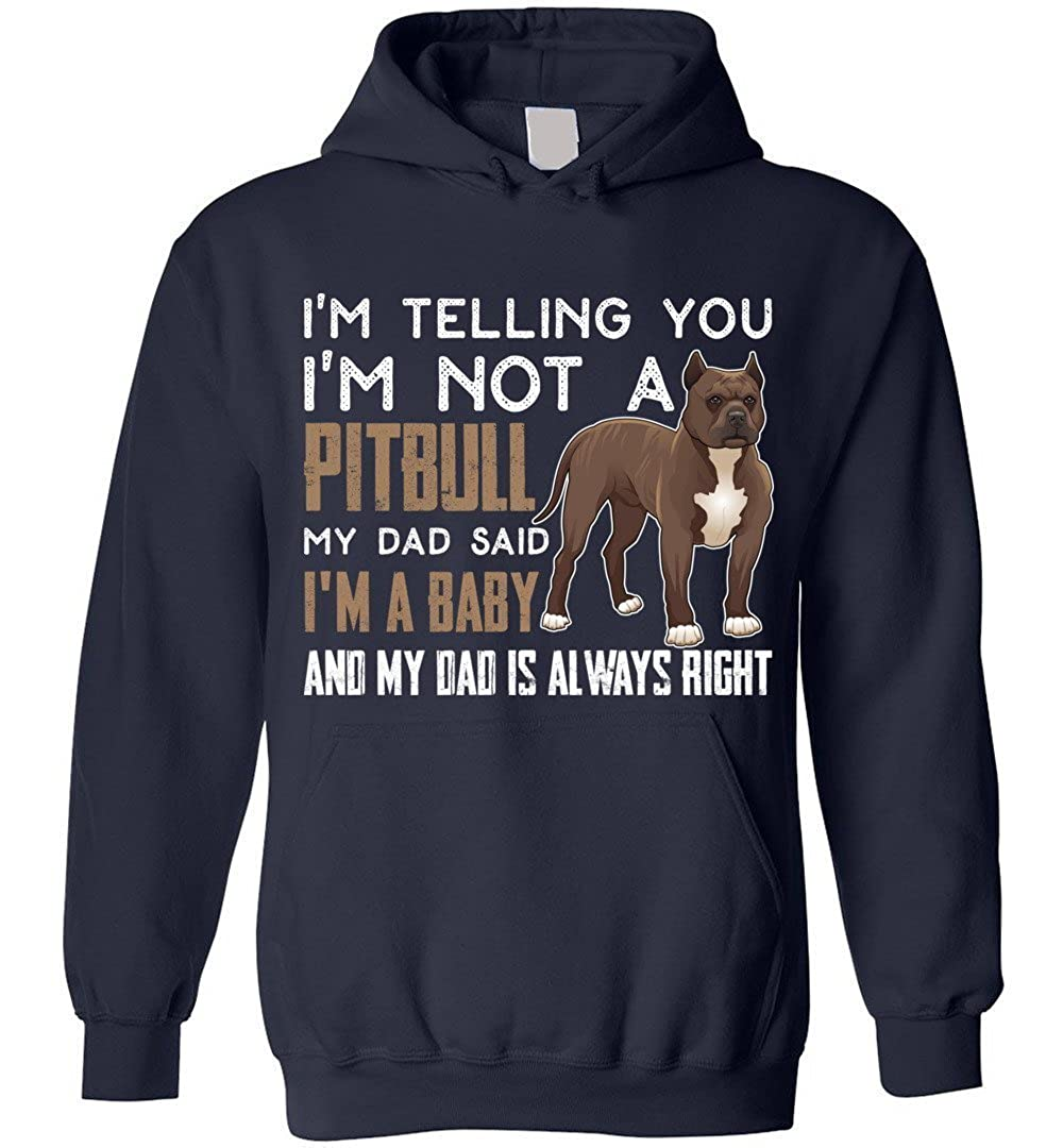 eden tee Pitbull My Dad Said Im a Baby Hoodie