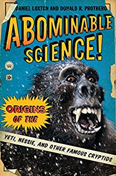 Abominable Science!: Origins of the Yeti, Nessie, and Other Famous Cryptids (NONE) by [Loxton, Daniel, Prothero, Donald R.]