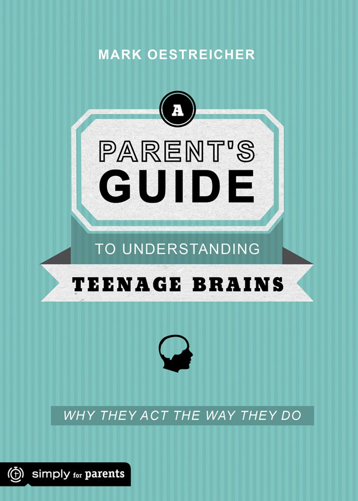 A Parent's Guide to Understanding Teenage Brains: Why They Act the Way They Do PDF