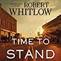 A Time to Stand Audiobook by Robert Whitlow Narrated by To Be Announced