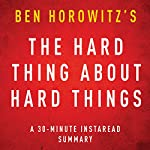 The Hard Thing about Hard Things by Ben Horowitz : A 30-minute Instaread Chapter by Chapter Summary | InstaRead Summaries