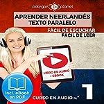Aprender Neerlandés | Fácil de Leer | Fácil de Escuchar - Texto Paralelo - Curso en Audio No. 1 [Learn Dutch - Easy Reader - Easy Audio - Parallel Text: Audio Course No. 1]: Lectura Fácil en Neerlandés |  Polyglot Planet