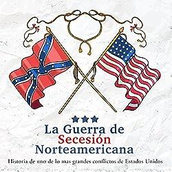 La Guerra de Secesión Norteamericana [The American Civil War]