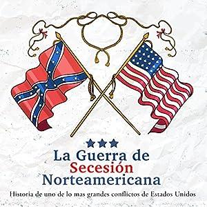 La Guerra de Secesión Norteamericana [The American Civil War] Audiobook