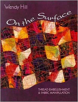 On the Surface: Thread Embellishment & Fabric Manipulation