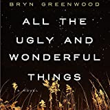 All the Ugly and Wonderful Things: A Novel (audio edition)