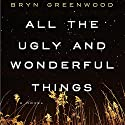 All the Ugly and Wonderful Things: A Novel Hörbuch von Bryn Greenwood Gesprochen von: Jorjeana Marie