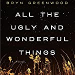 All the Ugly and Wonderful Things: A Novel | Bryn Greenwood