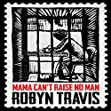 Mama Can't Raise No Man Audiobook by Robyn Travis Narrated by Adjoa Andoh, Damian Lynch