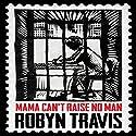 Mama Can't Raise No Man Hörbuch von Robyn Travis Gesprochen von: Adjoa Andoh, Damian Lynch