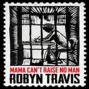 Mama Can't Raise No Man Audiobook