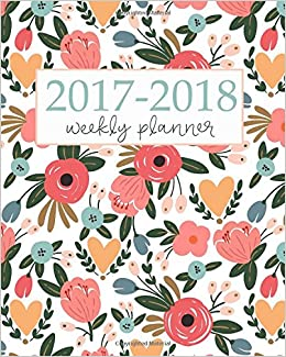2017 2018 Academic Planner Weekly And Monthly: Calendar Schedule Organizer  And Journal Notebook With Inspirational Quotes And Floral Lettering Cover:  ...