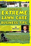 GopherHaul Extreme Lawn Care Business Tips.: Unfiltered, unedited, and a little rough. A collection of landscaping & lawn care business lessons.