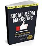 Social Media Marketing: The Ultimate Guide. A Complete Step-By-Step Method With Smart And Proven Internet Marketing…