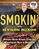 Smokin  with Myron Mixon: Recipes Made Simple, from the Winningest Man in Barbecue: A Cookbook