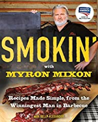 The winningest man in barbecause shares the secrets of his success. Rule number one? Keep it simple.   In the world of competitive barbecue, nobody's won more prize money, more trophies, or more adulation than Myron Mixon. And he comes by it ...