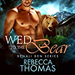Wed to the Bear: Denali Den, Book 2 | Rebecca Thomas