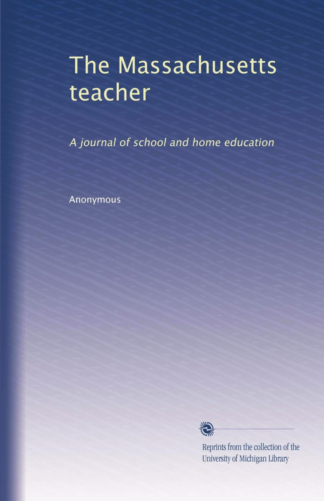 Read Online The Massachusetts teacher: A journal of school and home education pdf epub