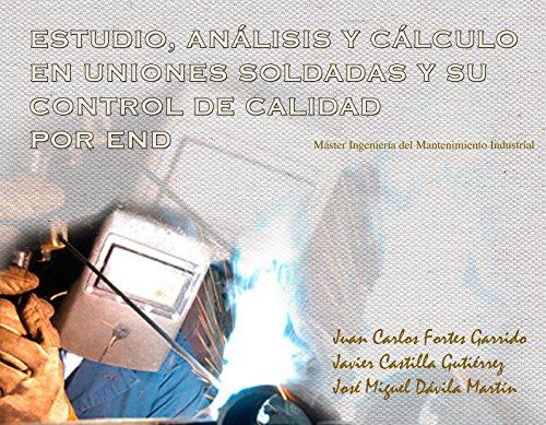 Descargar Libro Estudio, AnÁlisis Y CÁlculo En Uniones Soldadas Y Su Control De Calidad Por End: MÁster IngenierÍa Del Mantenimiento Industrial Juan Carlos Fortes Garrido