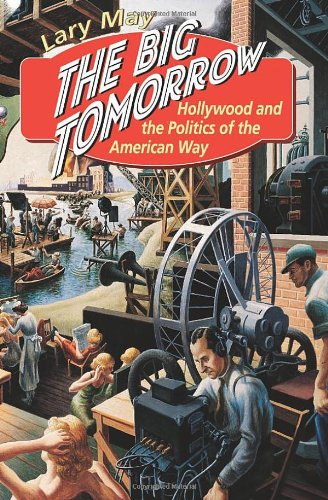 The Big Tomorrow: Hollywood and the Politics of the American Way PDF