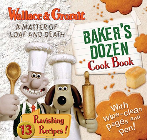 Wallace and Gromit: A Matter of Loaf and Death: Baker's Dozen Cook Book