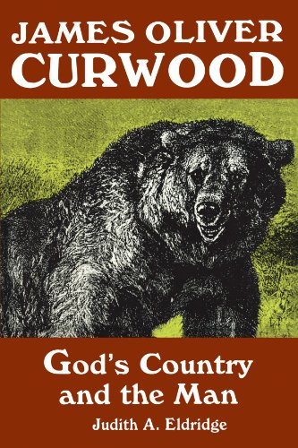 James Oliver Curwood: God's Country and the Man