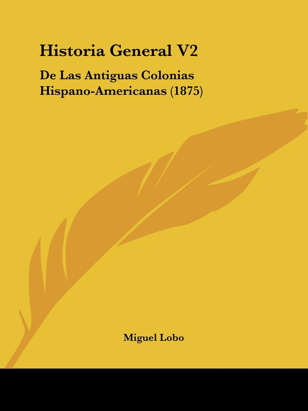 Historia General V2: de Las Antiguas Colonias Hispano-Americanas 1875: Amazon.es: Miguel Lobo: Libros