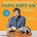 Papa ruft an: Standleitung zum Lehrerkind Hörbuch von Bastian Bielendorfer Gesprochen von: Bastian Bielendorfer