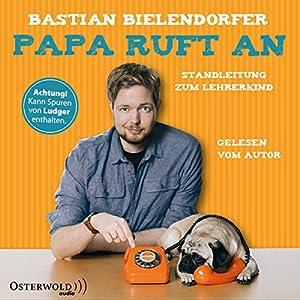 Bastian Bielendorfer - Papa ruft an: Standleitung zum Lehrerkind