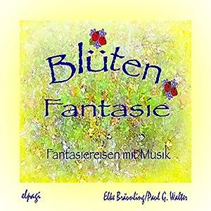 Blütenfantasie. Fantasiereisen und Musik für Klein und Groß Hörspiel