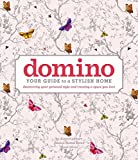 domino: Your Guide to a Stylish Home (DOMINO Books) offers