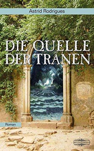 Die Quelle der Tränen: Roman Taschenbuch – 15. Dezember 2014 Astrid Rodrigues Der Kleine Buch Verlag 3942637677 Fantasy