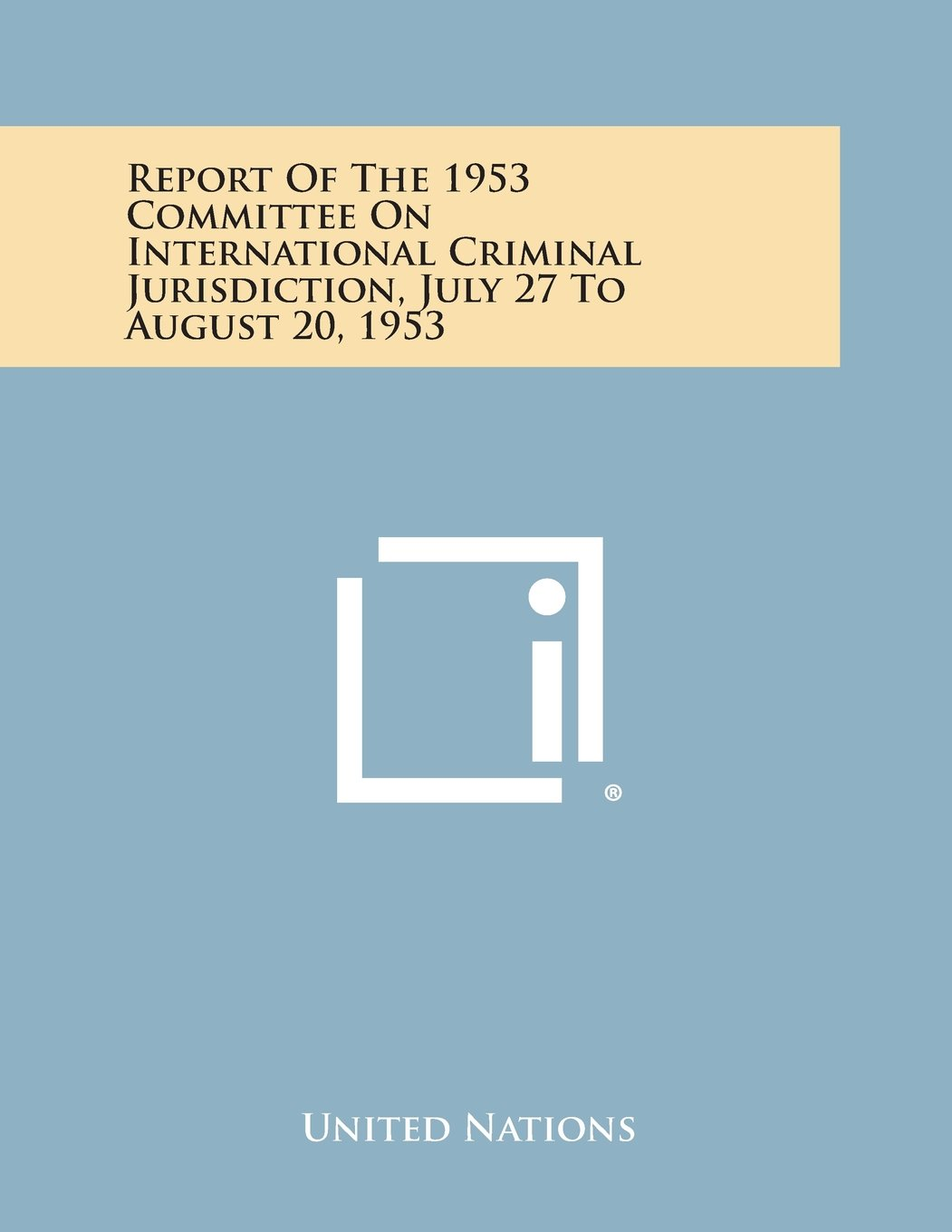 Download Report of the 1953 Committee on International Criminal Jurisdiction, July 27 to August 20, 1953 ebook