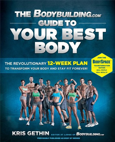 The Bodybuilding Com Guide To Your Best Body  The Revolutionary 12 Week Plan To Transform Your Body And Stay Fit Forever