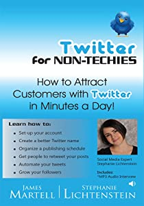 Twitter for Non-Techies - How to Attract Customers on Twitter In Minutes A Day!