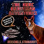 The Herc Braveman Adventures: A Golden Age Science Fiction Comedy | Herschel K. Stroganoff