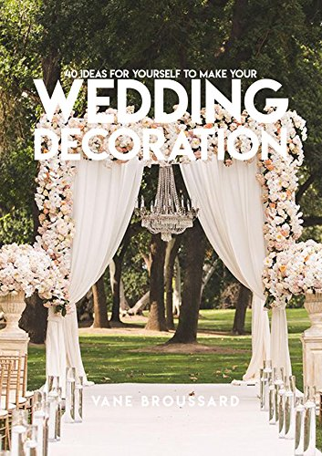 Download for free 40 Ideas For Yourself To Make Your Wedding Decoration