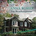 Das Rosenholzzimmer Hörbuch von Anna Romer Gesprochen von: Tanja Fornaro, Jacob Weigert, Eva Gosciejewicz