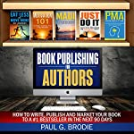 Book Publishing for Authors: How to Write, Publish and Market Your Book to a #1 Bestseller in the Next 90 Days | Paul Brodie